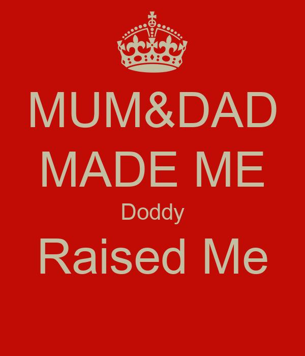 MUM&DAD MADE ME Doddy Raised Me