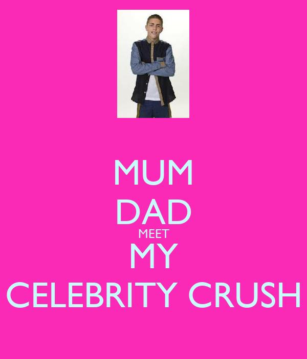 MUM DAD MEET MY CELEBRITY CRUSH