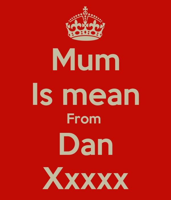 Mum Is mean From  Dan Xxxxx