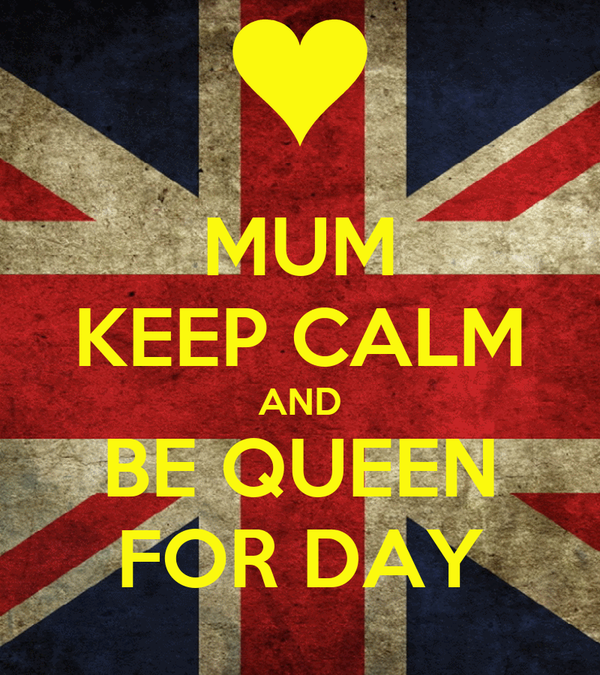 MUM KEEP CALM AND BE QUEEN FOR DAY