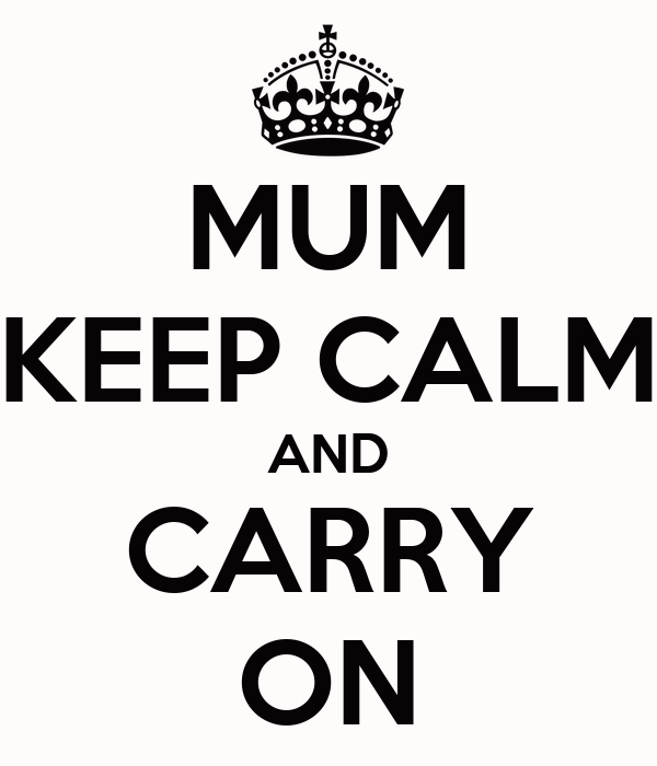 MUM KEEP CALM AND CARRY ON