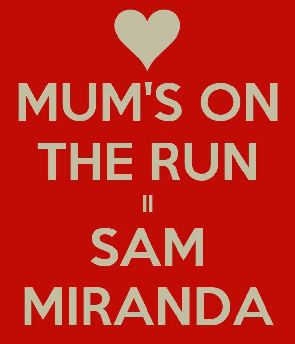 MUM'S ON THE RUN II SAM MIRANDA