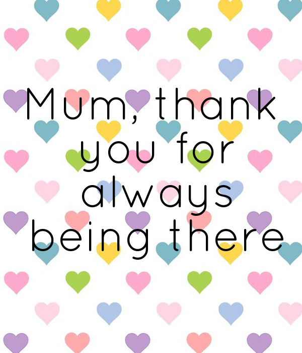 Mum, thank  you for  always  being there