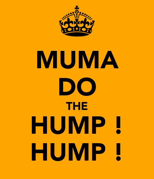 MUMA DO THE HUMP ! HUMP !