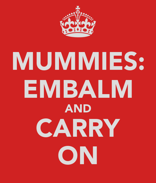MUMMIES: EMBALM AND CARRY ON