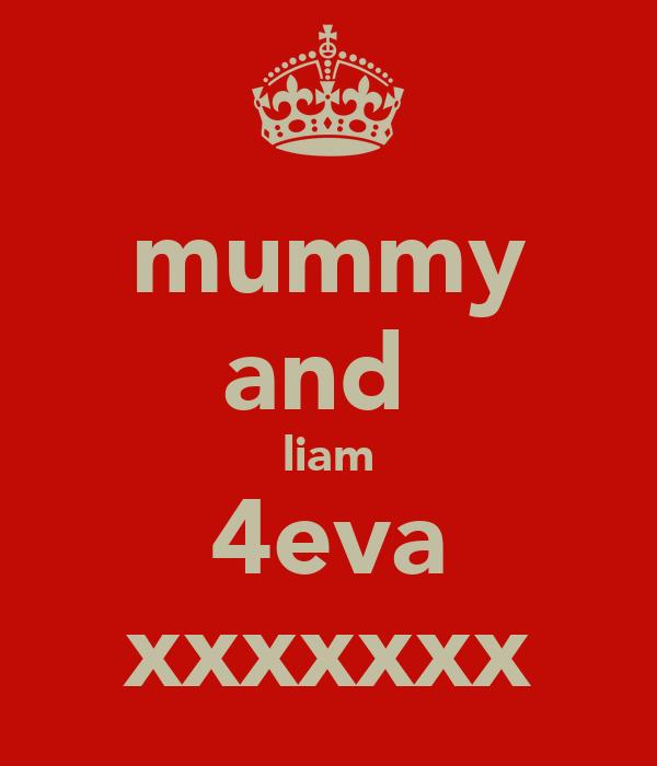 mummy and  liam 4eva xxxxxxx