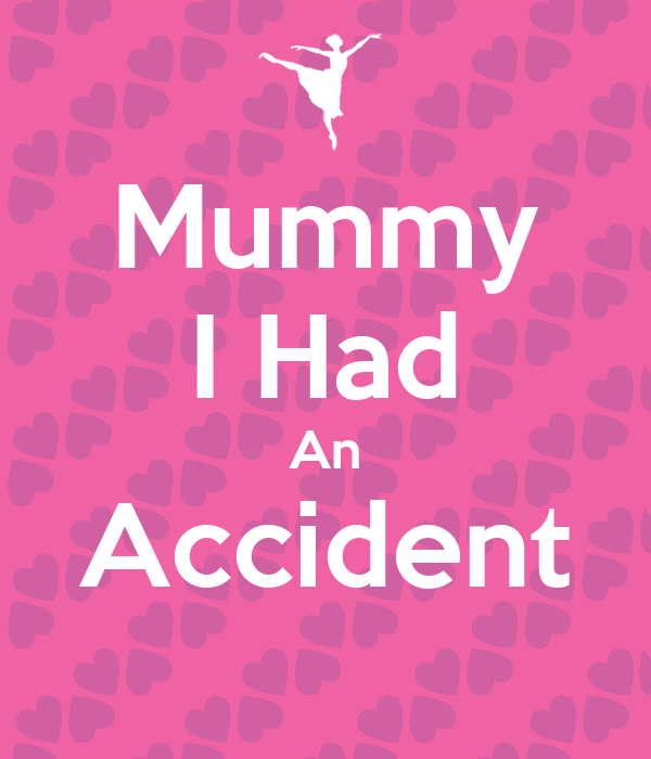 Mummy I Had An Accident