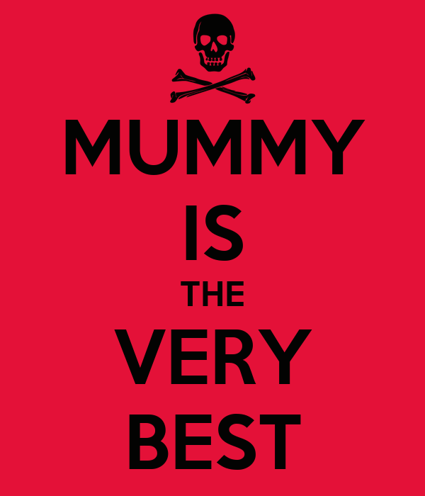 MUMMY IS THE VERY BEST