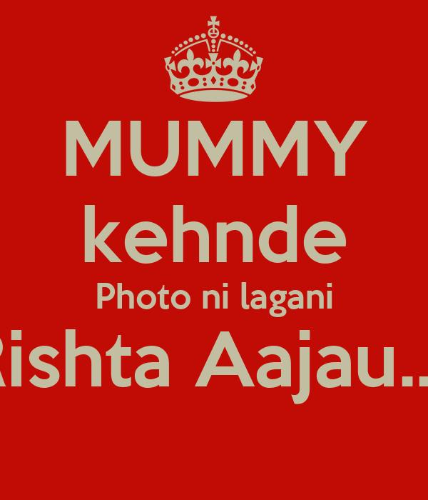 MUMMY kehnde Photo ni lagani Rishta Aajau..!!