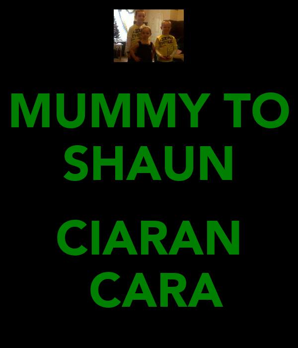MUMMY TO SHAUN  CIARAN  CARA