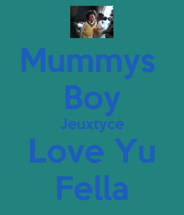 Mummys  Boy Jeuxtyce Love Yu Fella