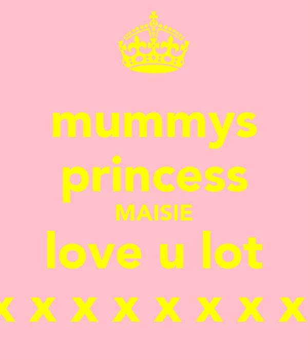 mummys princess MAISIE love u lot x x x x x x x x
