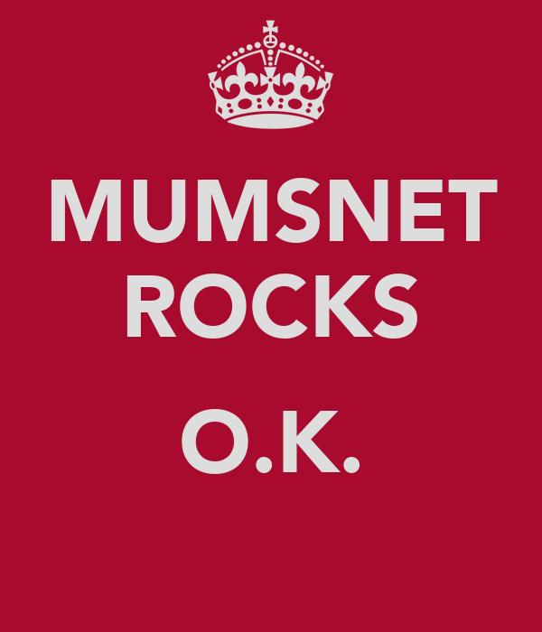 MUMSNET ROCKS  O.K.