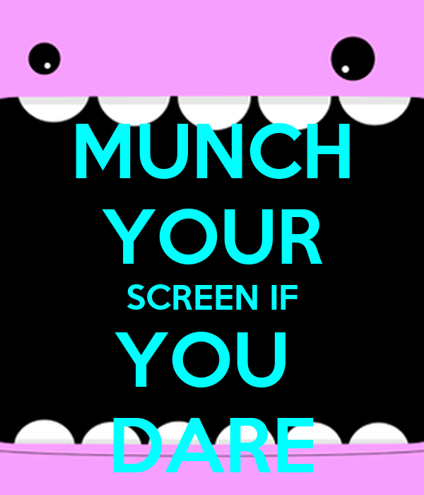 MUNCH YOUR SCREEN IF YOU  DARE