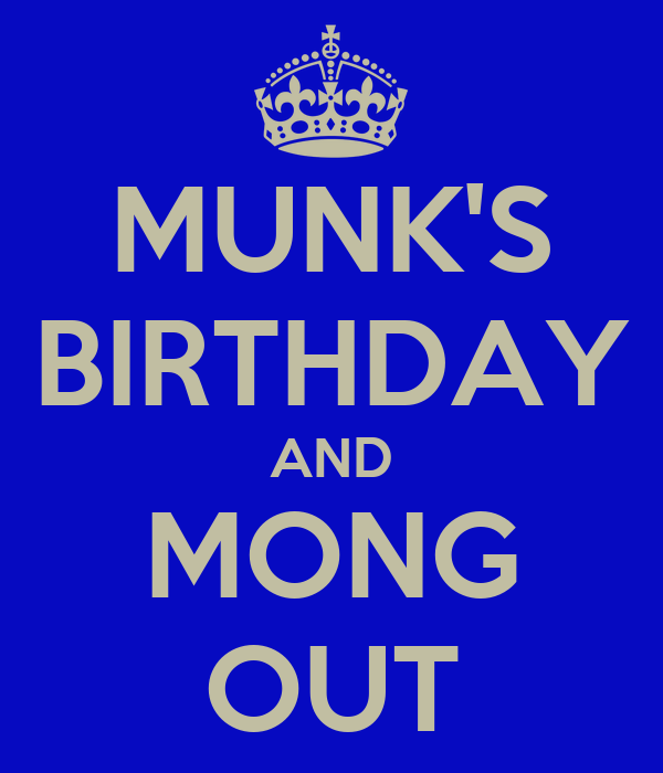 MUNK'S BIRTHDAY AND MONG OUT