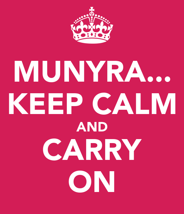 MUNYRA... KEEP CALM AND CARRY ON