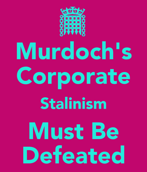Murdoch's Corporate Stalinism Must Be Defeated