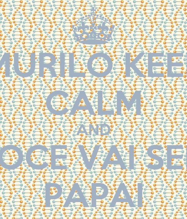 MURILO KEEP CALM AND VOCE VAI SER  PAPAI