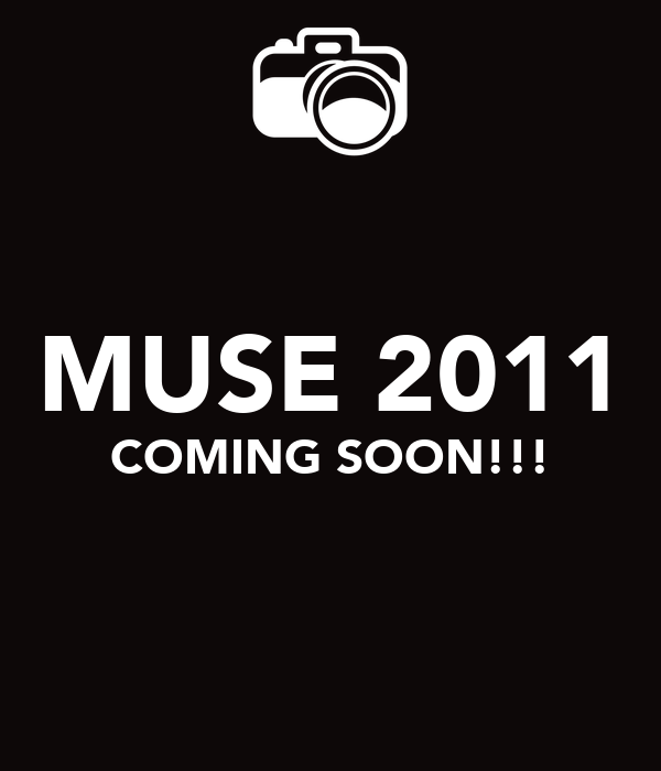 MUSE 2011 COMING SOON!!!