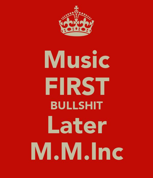 Music FIRST BULLSHIT Later M.M.Inc