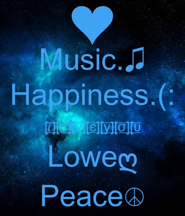 Music.♫ Happiness.(: [̲̅ℓ̲̅][̲̅σ̲̅][̲̅ν̲̅][̲̅є̲̅][̲̅у̲̅][̲̅σ̲̅][̲̅υ̲̅ Loweღ Peace☮