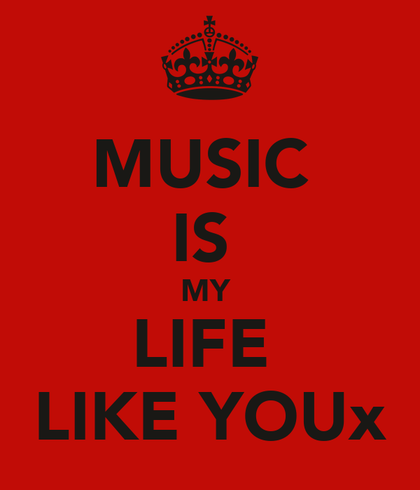 MUSIC  IS  MY  LIFE  LIKE YOUx