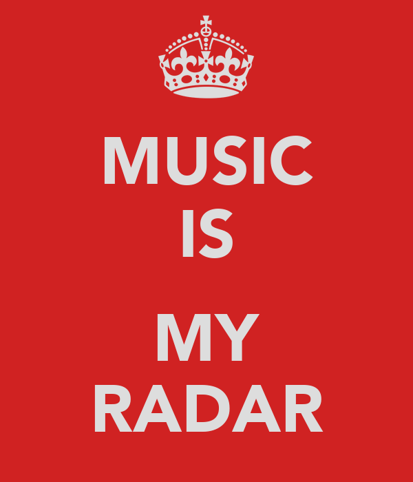MUSIC IS  MY RADAR