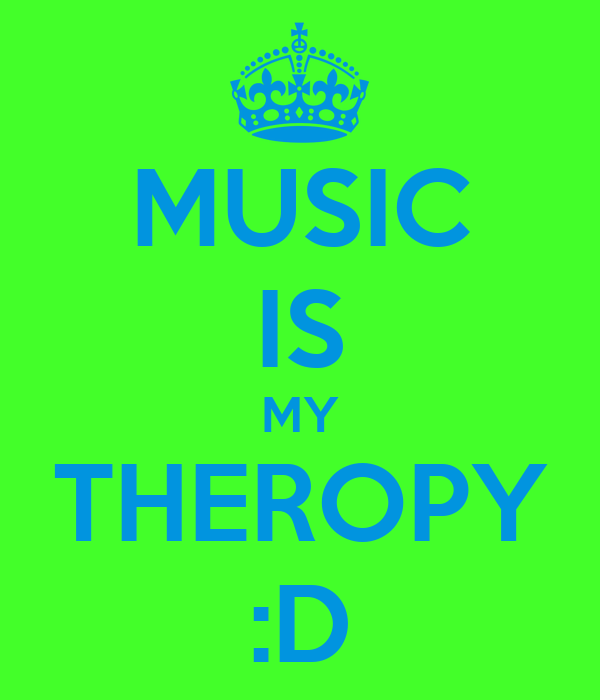 MUSIC IS MY THEROPY :D