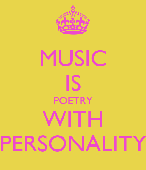 MUSIC IS POETRY WITH PERSONALITY