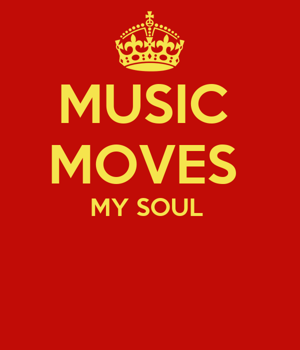 MUSIC  MOVES  MY SOUL