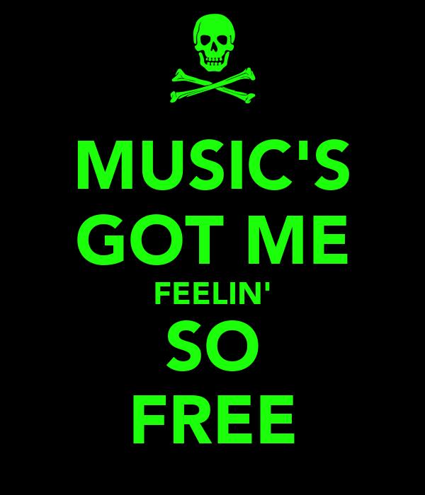 MUSIC'S GOT ME FEELIN' SO FREE