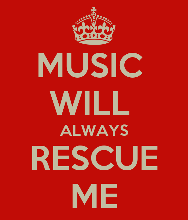 MUSIC  WILL  ALWAYS RESCUE ME