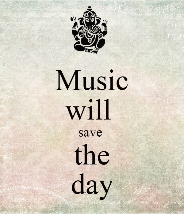 Music will  save  the day