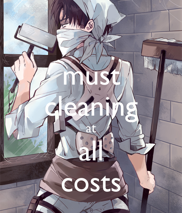 must cleaning at all costs