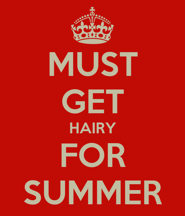 MUST GET HAIRY FOR SUMMER