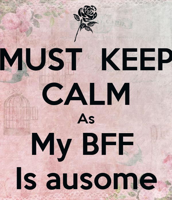 MUST  KEEP CALM As My BFF  Is ausome