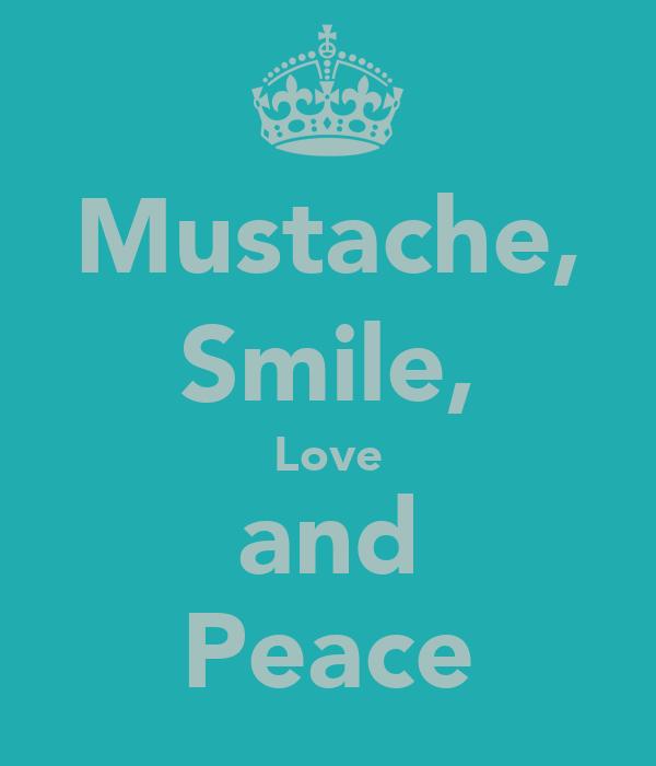 Mustache, Smile, Love and Peace