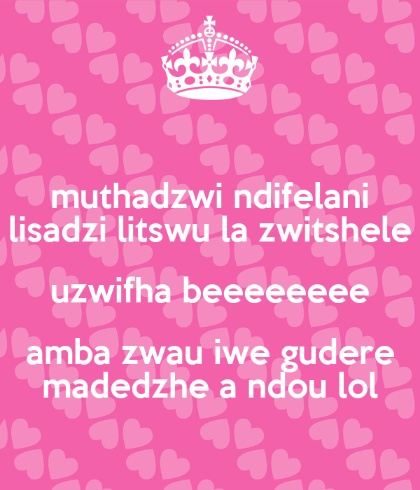 muthadzwi ndifelani lisadzi litswu la zwitshele uzwifha beeeeeeee amba zwau iwe gudere madedzhe a ndou lol