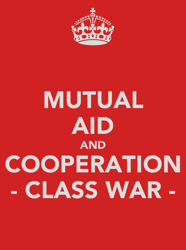 MUTUAL AID AND COOPERATION - CLASS WAR -
