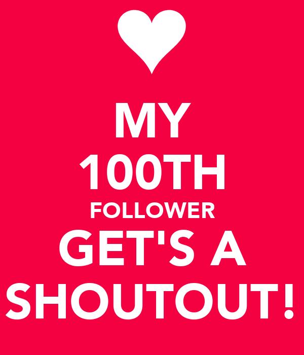 MY 100TH FOLLOWER GET'S A SHOUTOUT!