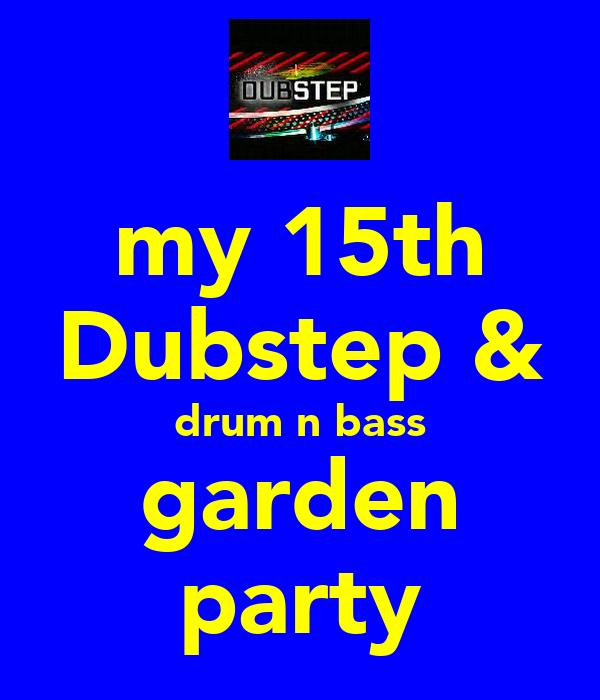 my 15th Dubstep & drum n bass garden party