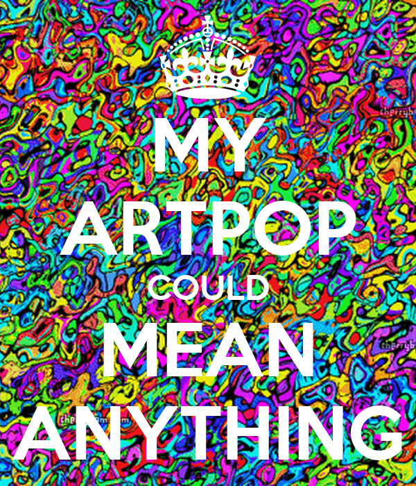 MY ARTPOP COULD MEAN ANYTHING