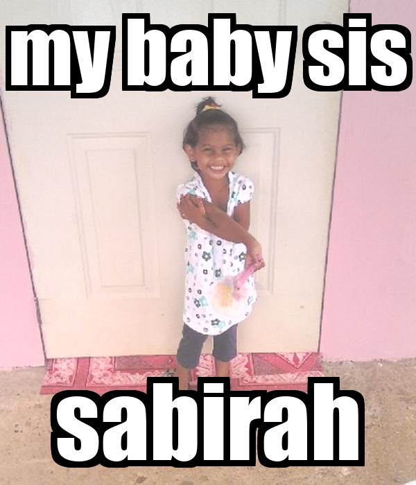 my baby sis sabirah