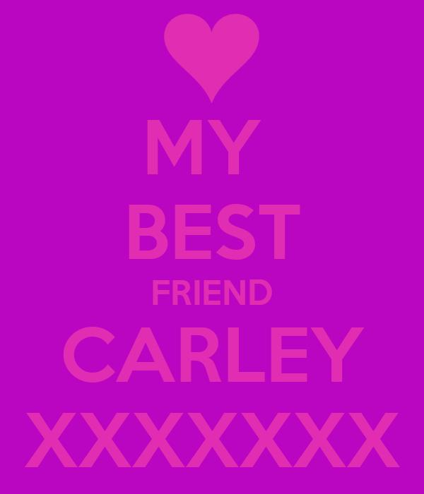 MY  BEST FRIEND CARLEY XXXXXXX