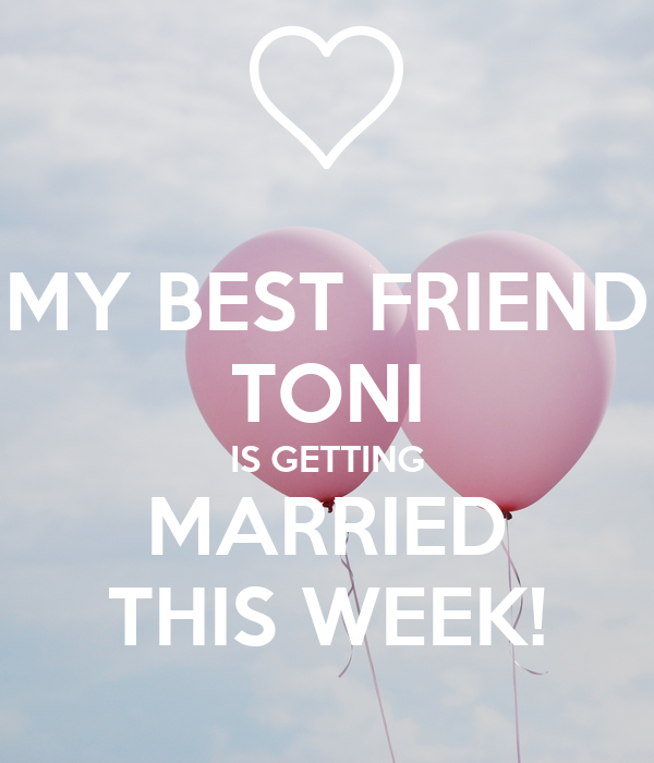 MY BEST FRIEND TONI IS GETTING MARRIED THIS WEEK! Poster