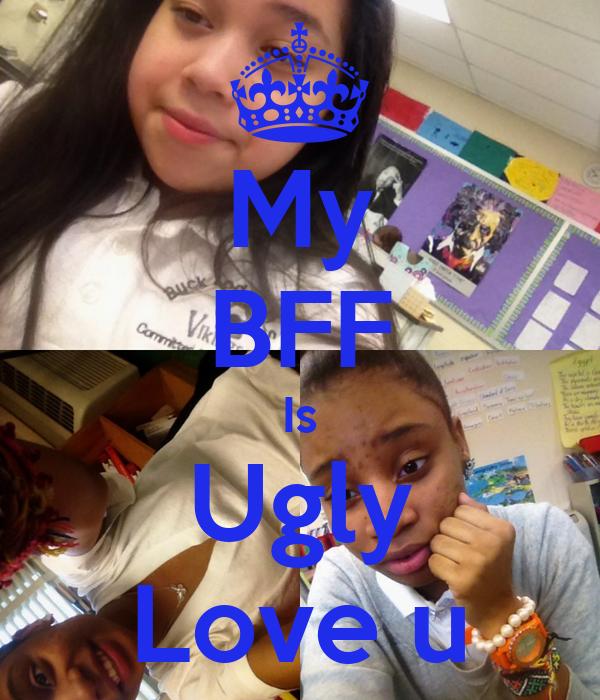 My BFF Is Ugly Love u