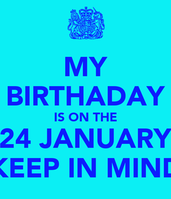 MY BIRTHADAY IS ON THE 24 JANUARY KEEP IN MIND