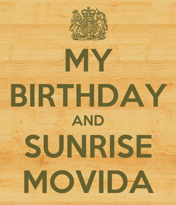 MY BIRTHDAY AND SUNRISE MOVIDA