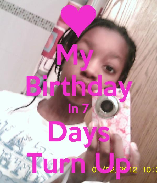 My  Birthday In 7 Days Turn Up