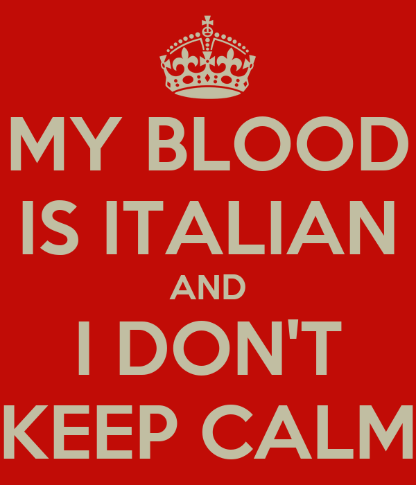 MY BLOOD IS ITALIAN AND I DON'T KEEP CALM